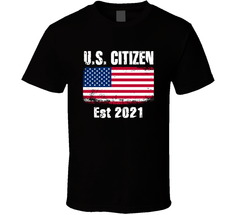 U S Citizen Est 2021 American Flag Patriotic T Shirt