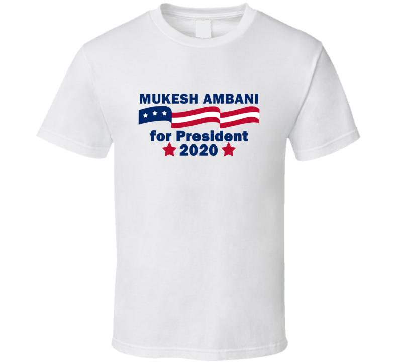 Mukesh Ambani For President 2020 Most Influential People Fan T Shirt