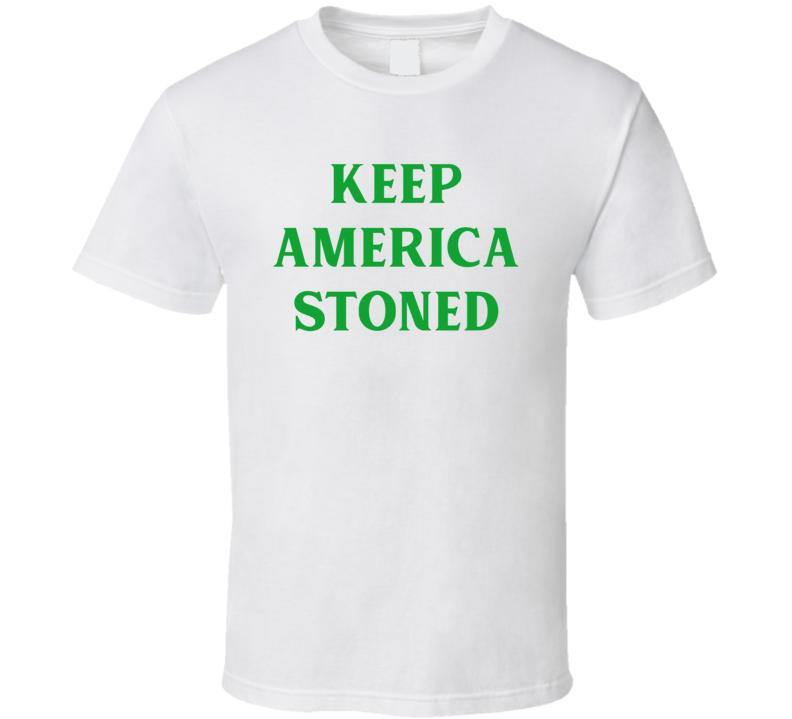 Keep America Stoned Political Parody T Shirt