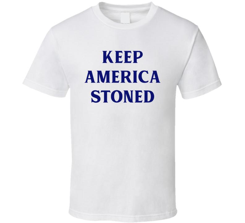 Keep America Stoned T Shirt