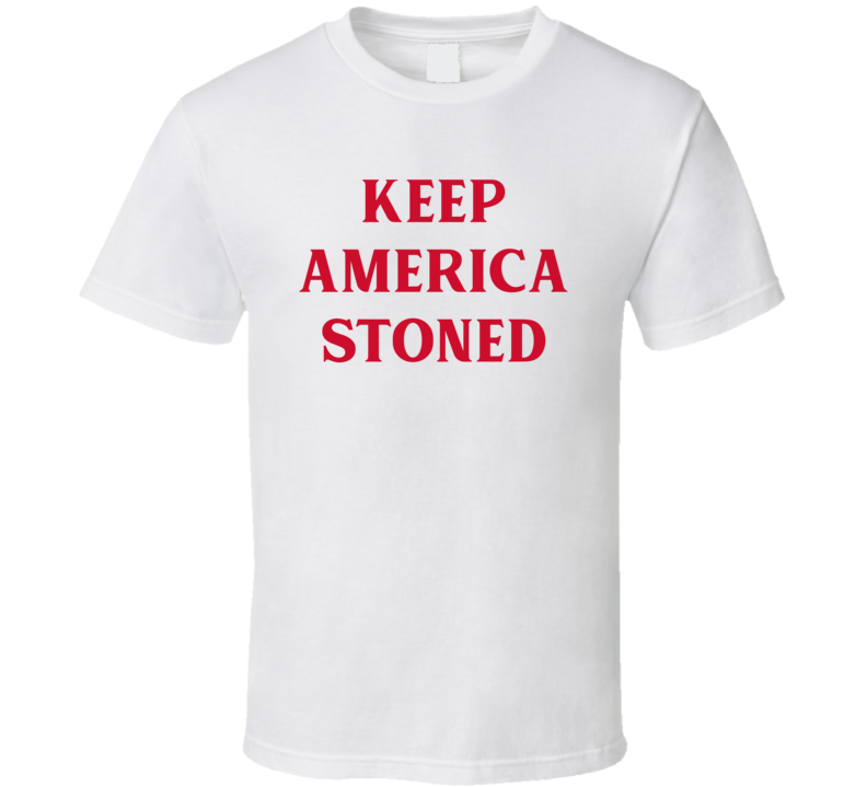 Keep America Stoned Funny Political Parody T Shirt