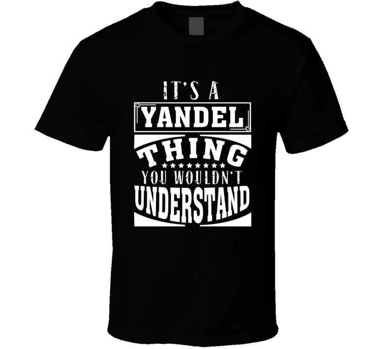 Yandel It's A Thing You Wouldn't Understand Birthday Father's Day T Shirt