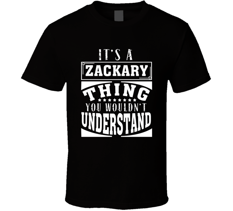 Zackary It's A Thing You Wouldn't Understand Birthday Father's Day T Shirt