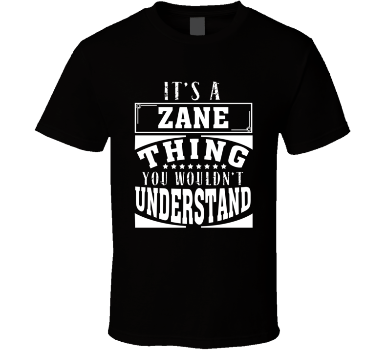 Zane It's A Thing You Wouldn't Understand Birthday Father's Day T Shirt