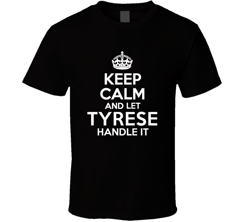 Tyrese Keep Calm And Let Him Handle It Birthday Father's Day T Shirt