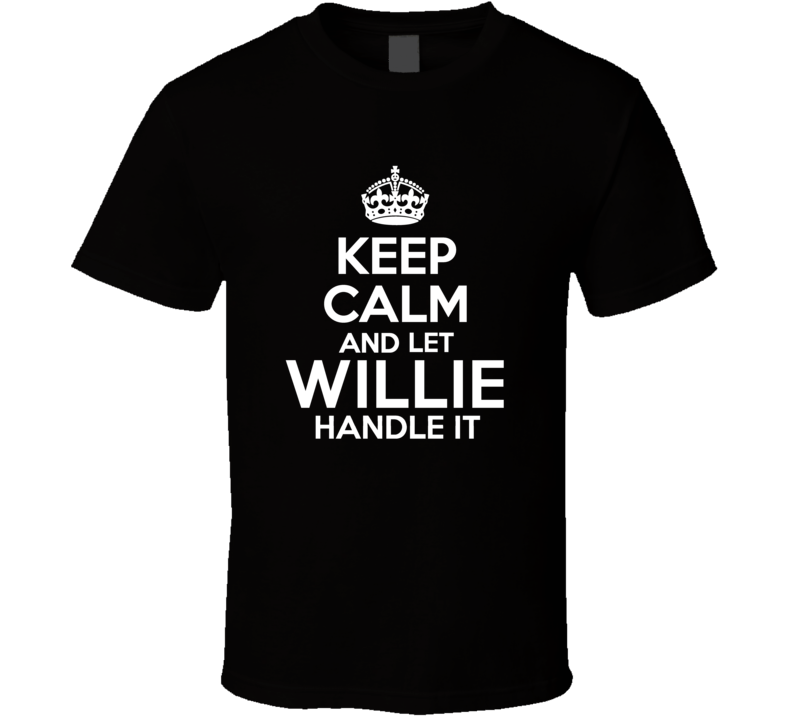 Willie Keep Calm And Let Him Handle It Birthday Father's Day T Shirt