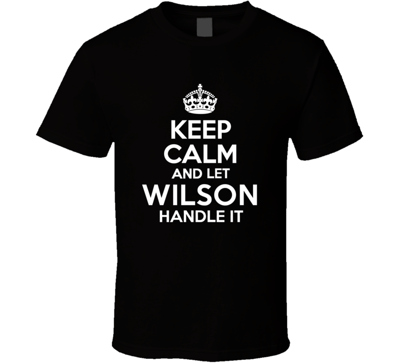 Wilson Keep Calm And Let Him Handle It Birthday Father's Day T Shirt