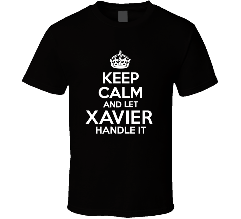 Xavier Keep Calm And Let Him Handle It Birthday Father's Day T Shirt