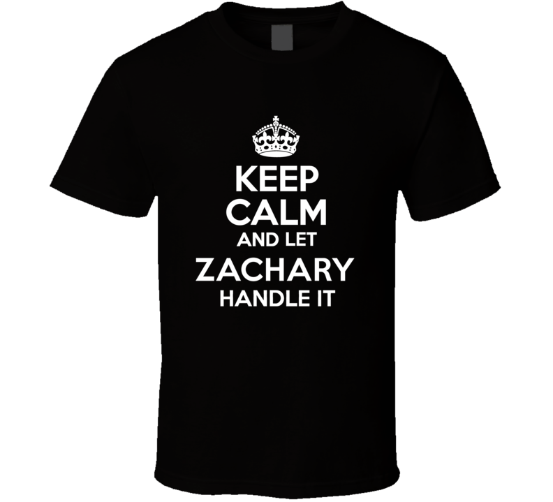 Zachary Keep Calm And Let Him Handle It Birthday Father's Day T Shirt