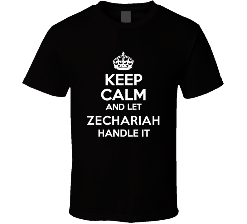 Zechariah Keep Calm And Let Him Handle It Birthday Father's Day T Shirt