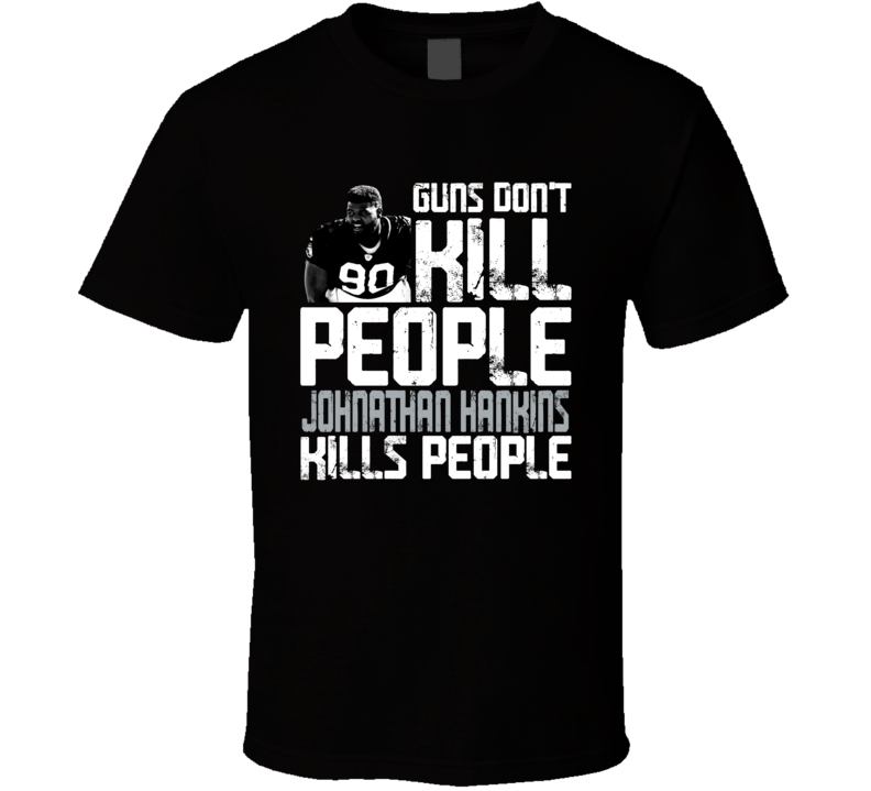Guns Dont Kill Johnathan Hankins Kills People Las Vegas Football T Shirt