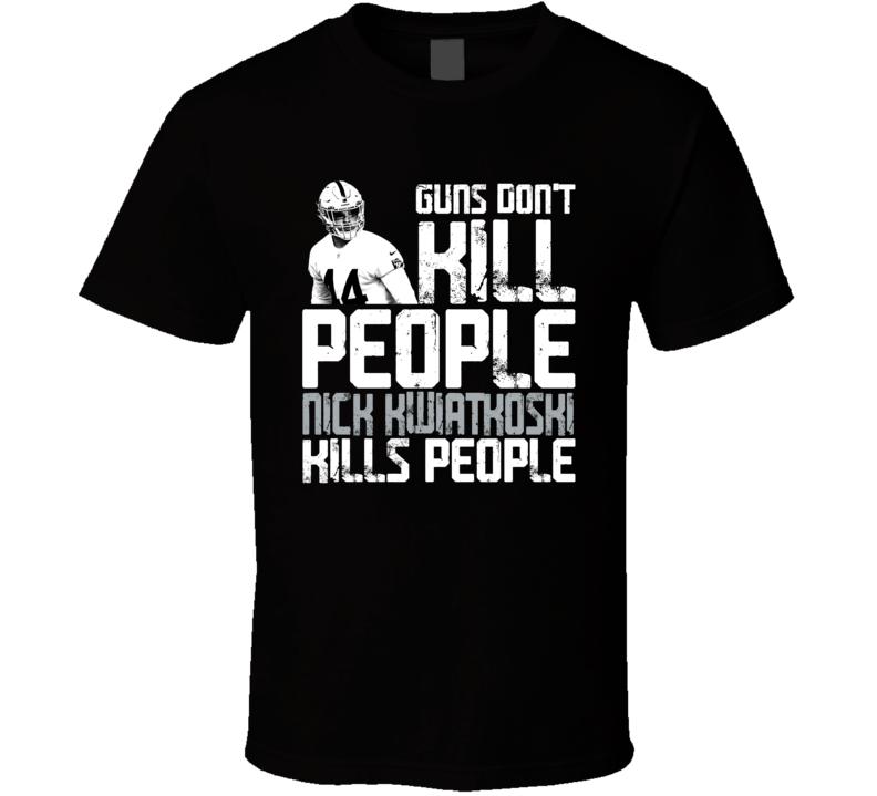 Guns Dont Kill Nick Kwiatkoski Kills People Las Vegas Football T Shirt