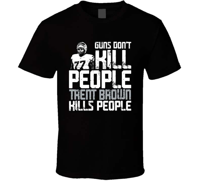 Guns Dont Kill Trent Brown Kills People Las Vegas Football T Shirt