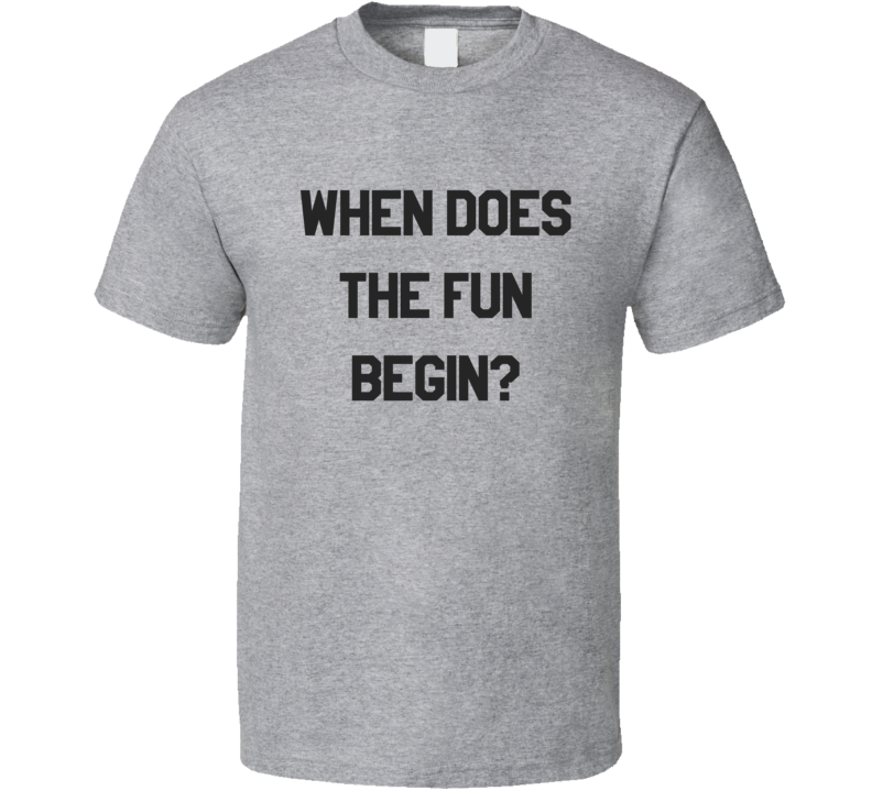 When Does The Fun Begin Fisher King Movie T Shirt