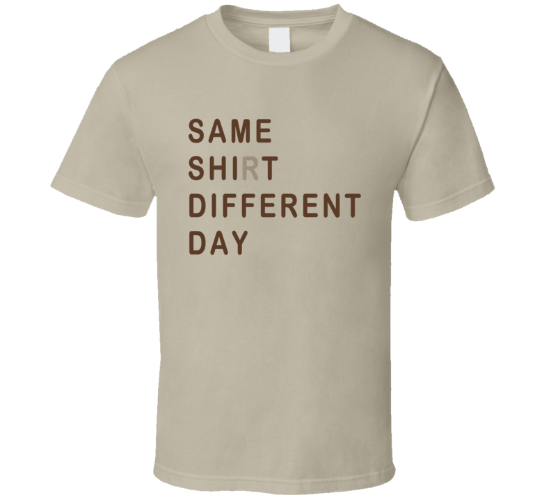 Same Shirt Different Day Knocked Up Popular Funny Movie T Shirt