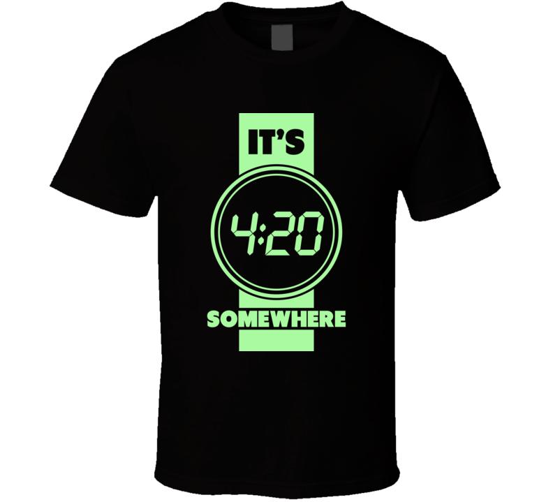 It's 4 20 Somewhere Funny Marijuana Pot Weed T Shirt