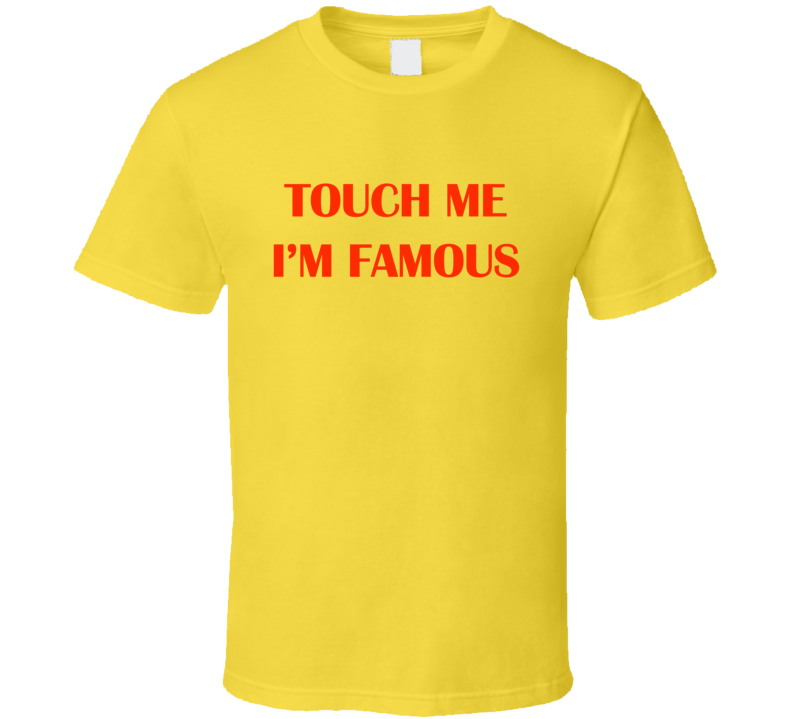 Touch Me Im Famous The Rocker Funny Movie T Shirt