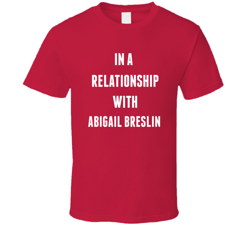In A Relationship With Abigail Breslin Famous Actor T Shirt