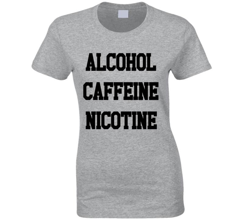 Alcohol Caffeine Nicotine Fun Shameless Popular TV Show T Shirt