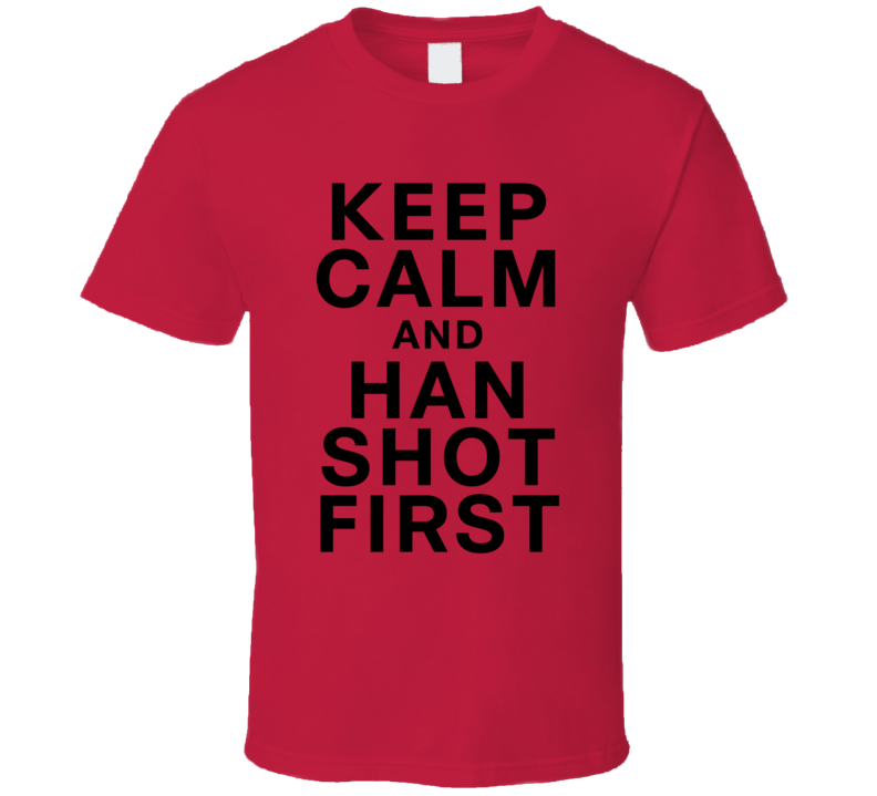 Keep Calm And Han Shot First Fun The Flash Popular TV Show T Shirt