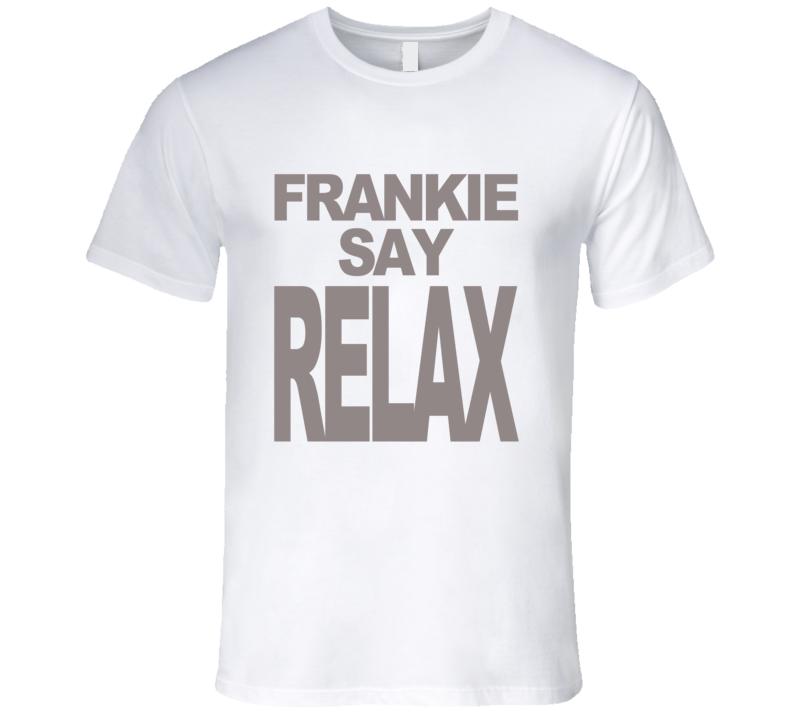 Frankie Say Relax Fun Friends Popular TV Show T Shirt
