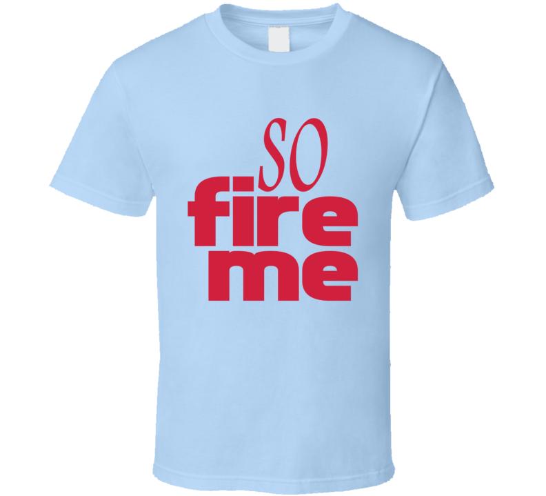 So Fire Me Funny Roseanne Popular TV Show T Shirt