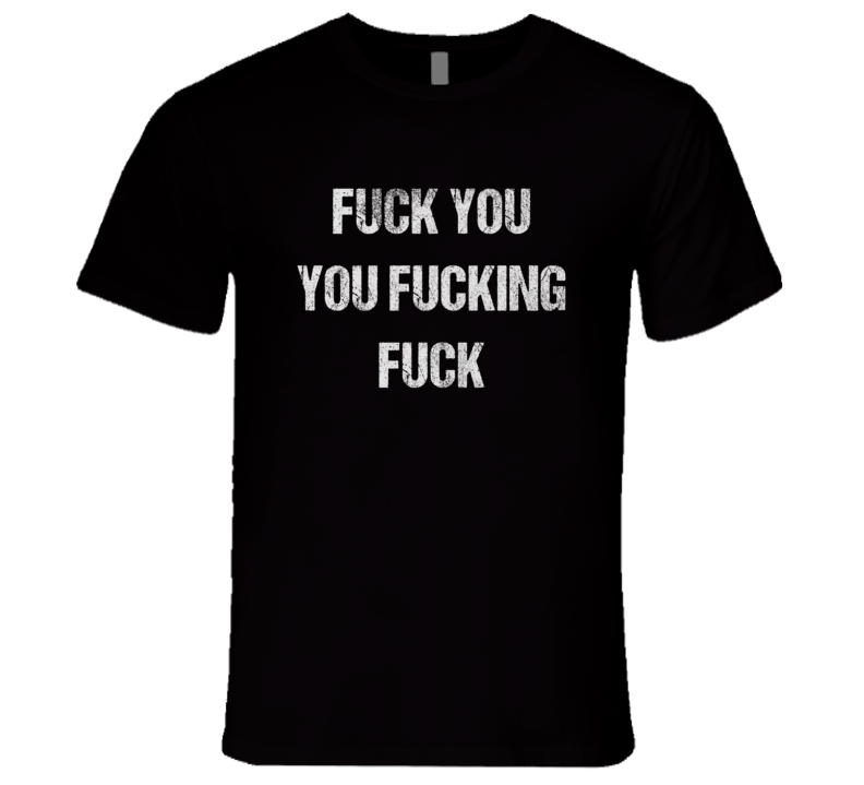 Fuck You You Fucking Fuck Girl with the Dragon Tattoo Movie T Shirt