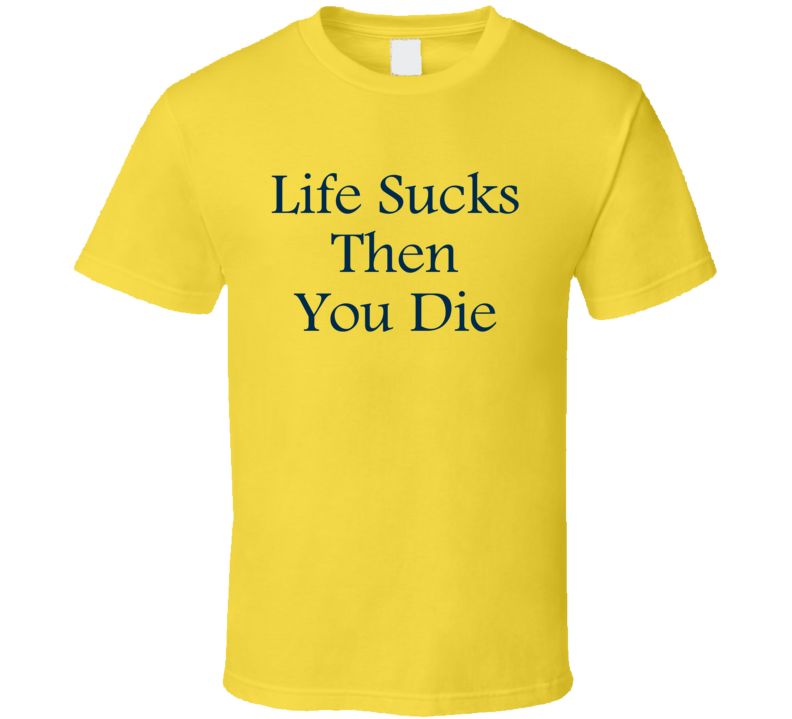 Life Sucks Then You Die Fun Teen Wolf Popular Movie T Shirt