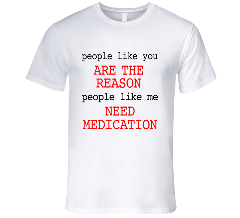 You Are The Reason I Need Medication Fun Charlie Bartlett Movie T Shirt
