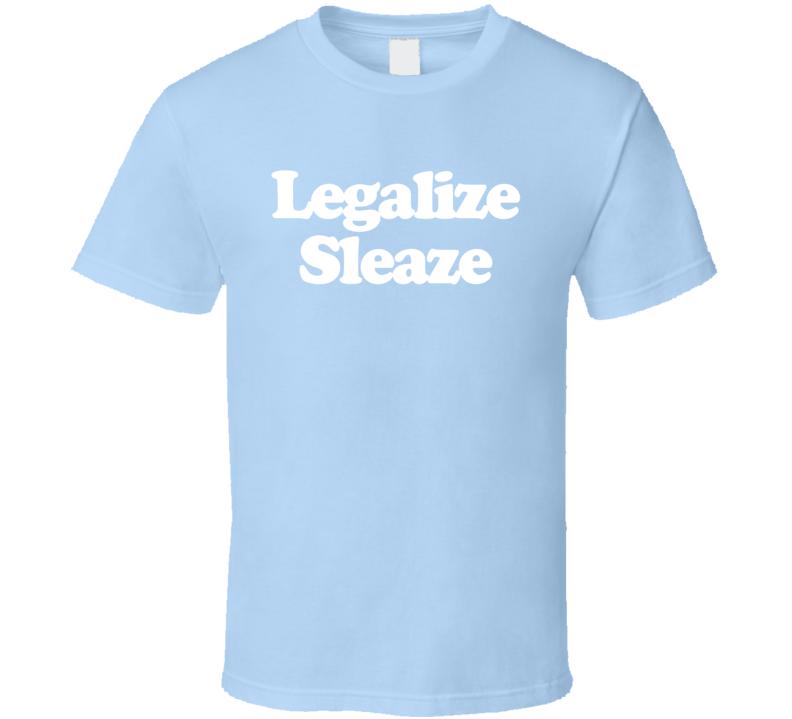 Legalize Sleaze Fun Maron Popular TV Show T Shirt