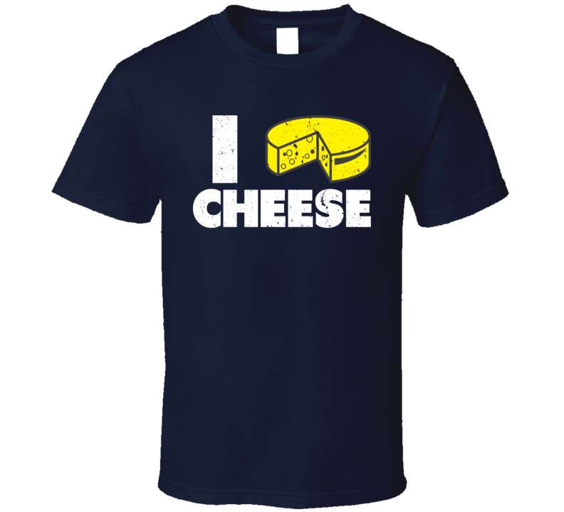I Love Cheese Funny Dairy Foodie Food Lover Distressed T Shirt