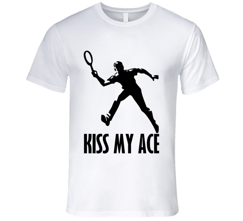 Kiss My Ace Funny Tennis Player Sports T Shirt