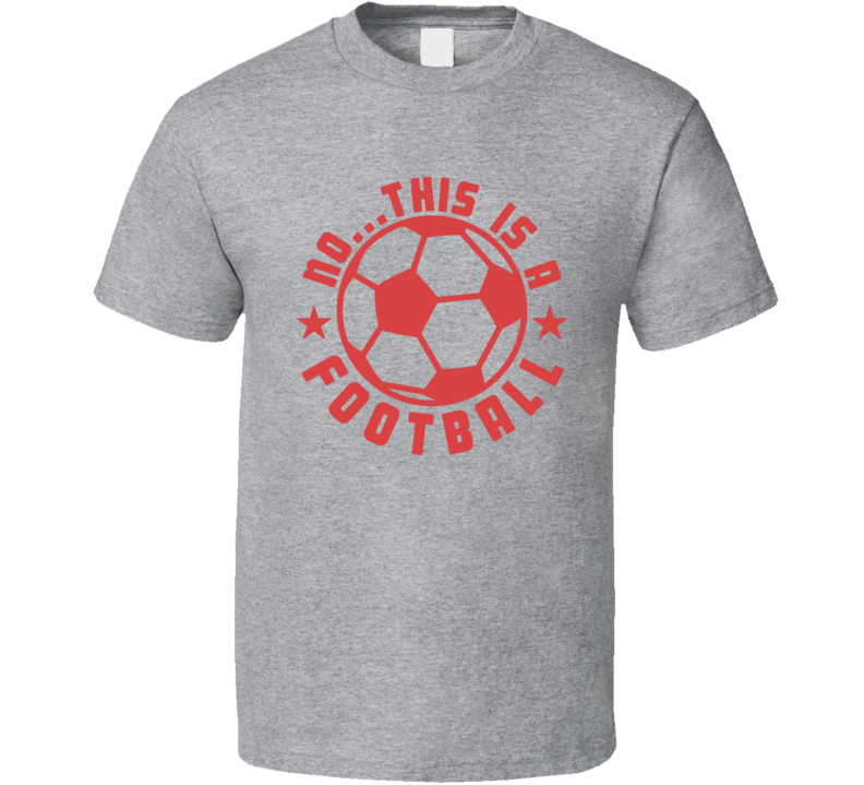 No This Is A Football Funny Soccer American Sports T Shirt