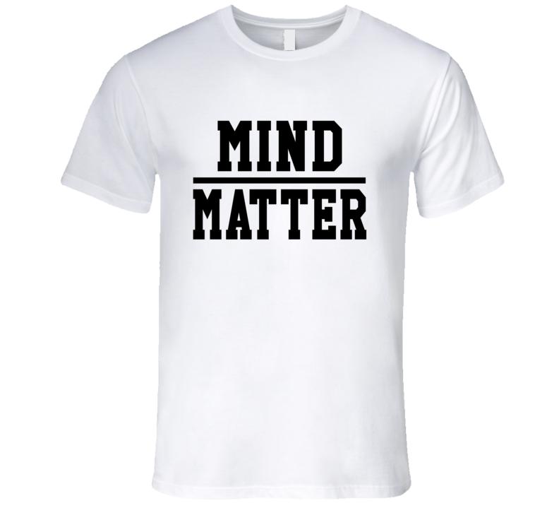 Mind Over Matter Fun Motivational Inspirational Workout Fitness T Shirt