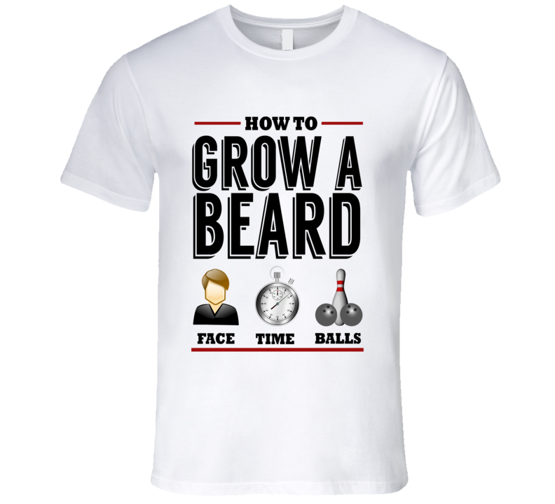 How To Grow A Beard Funny Face Time Balls Manly T Shirt