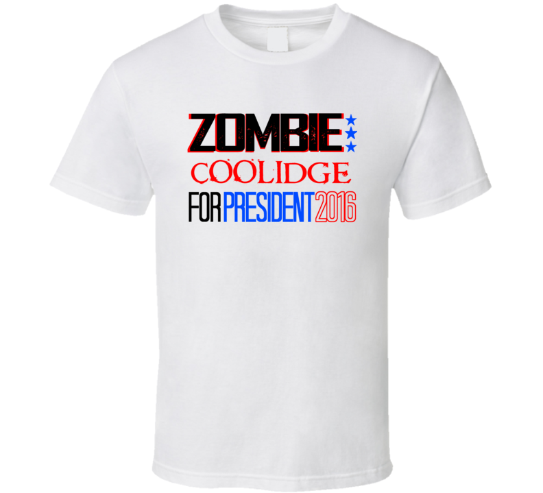 Zombie Calvin Coolidge For President Funny 2016 Election T Shirt
