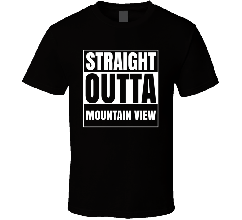 Straight Outta Mountain View California City Parody T Shirt