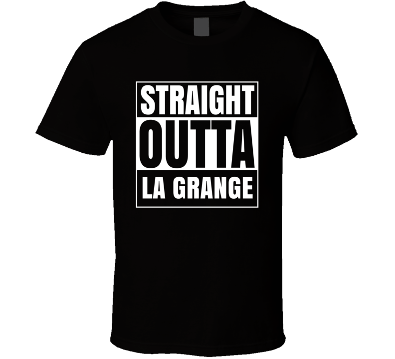 Straight Outta La Grange North Carolina City Parody T Shirt