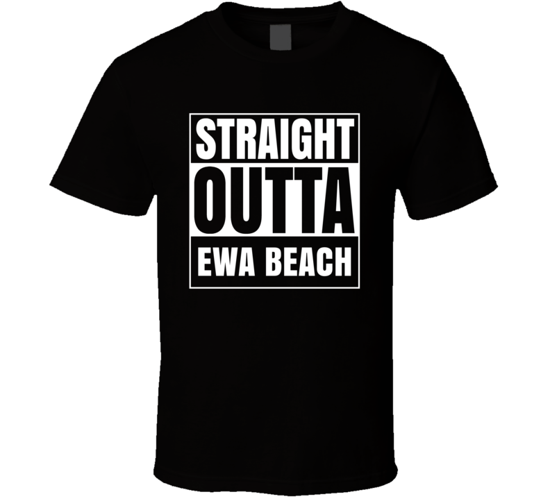 Straight Outta Ewa Beach Hawaii City Parody T Shirt