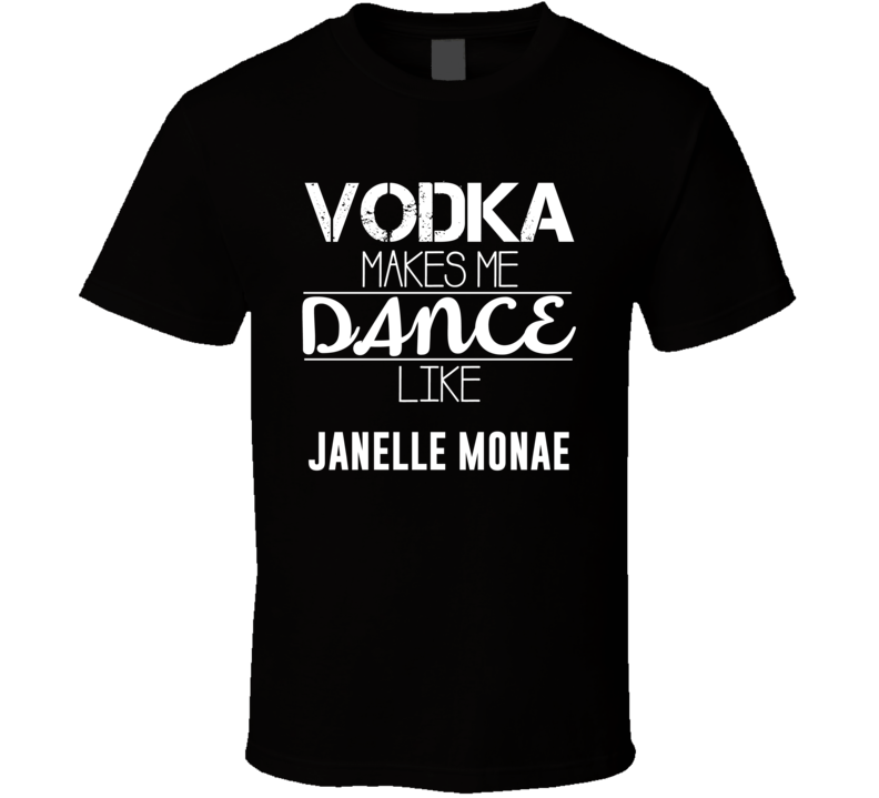 Vodka Makes Me Dance Like Janelle Monae T Shirt