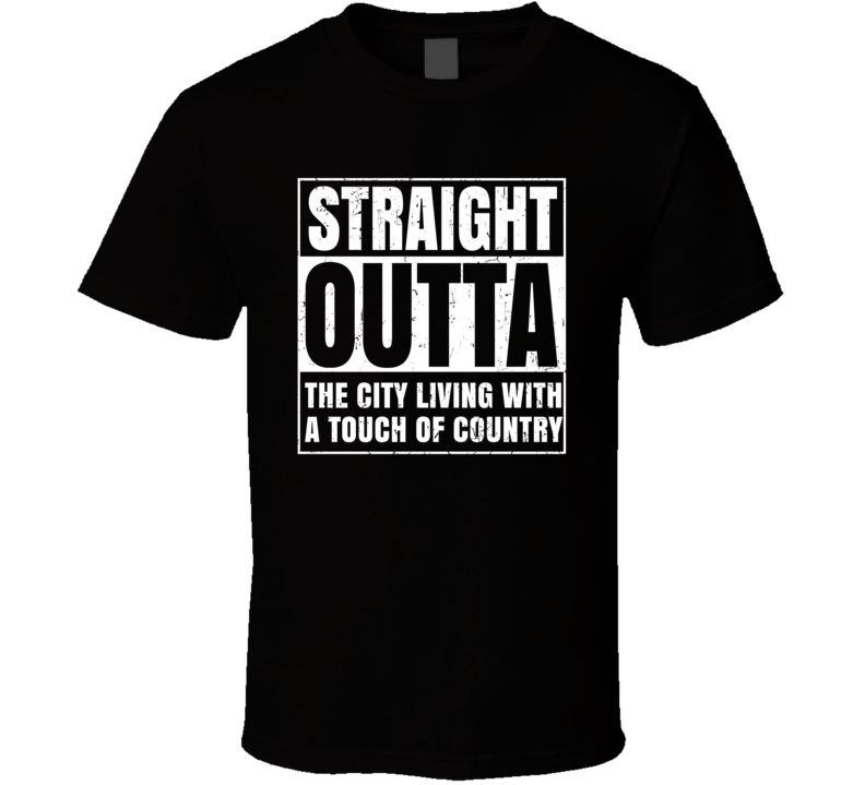 Straight Outta The City Living With A Touch Of Country T Shirt
