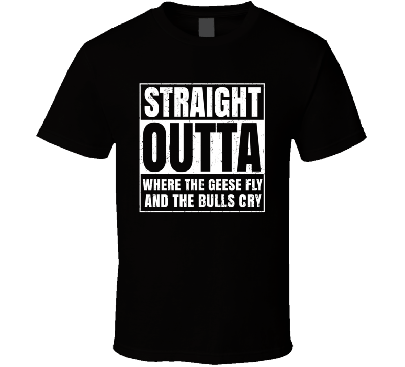 Straight Outta Where The Geese Fly And The Bulls Cry T Shirt