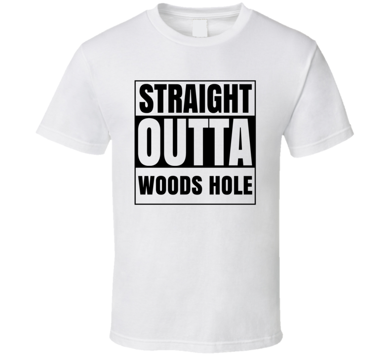 Straight Outta Woods Hole Massachusetts City Compton Parody T Shirt