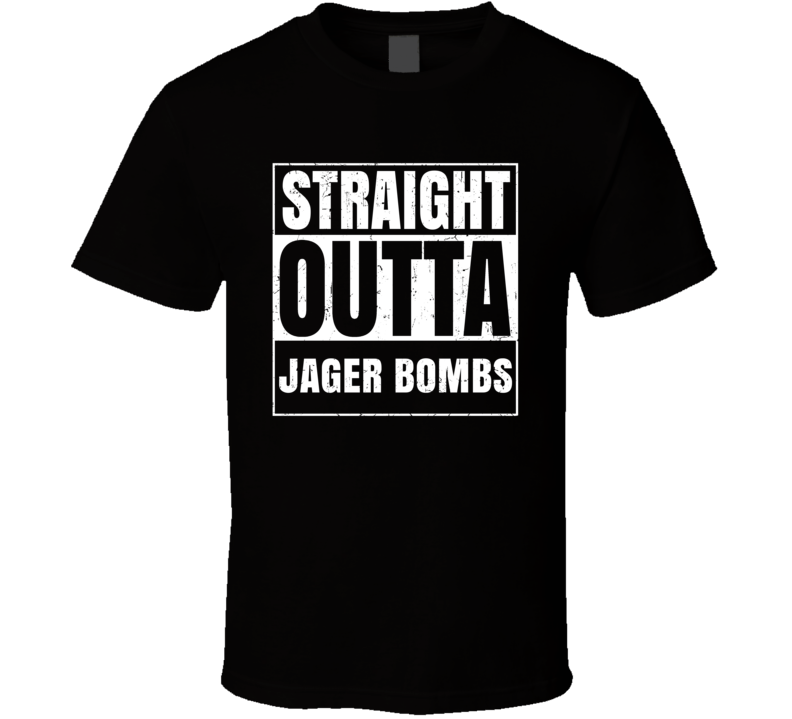 Straight Outta Jager Bombs Funny Alcohol Party Compton Parody T Shirt