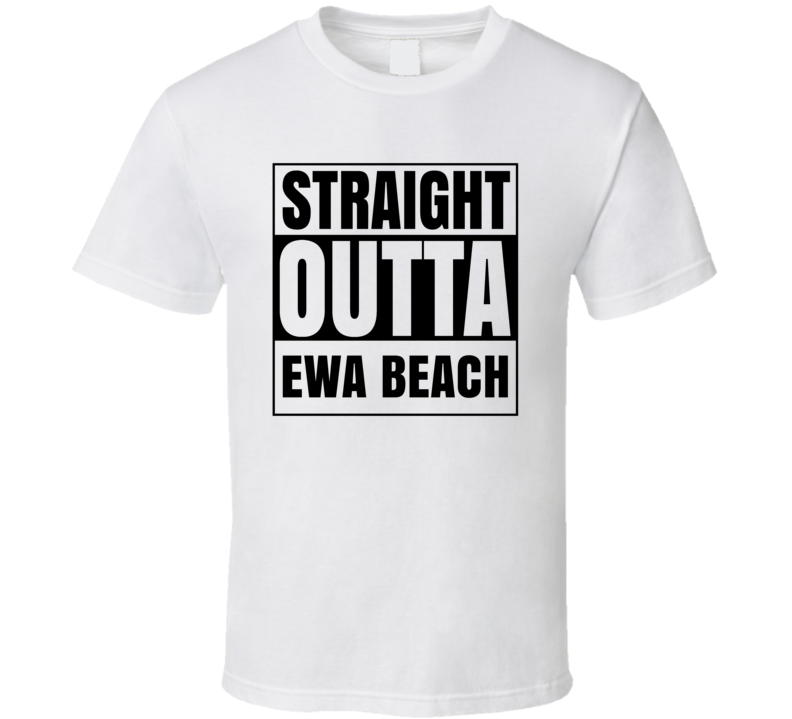 Straight Outta Ewa Beach Hawaii City Compton Parody T Shirt
