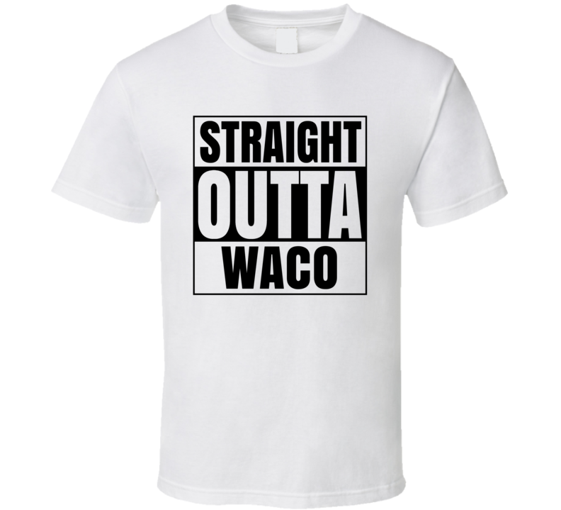 Straight Outta Waco Texas City Compton Parody T Shirt
