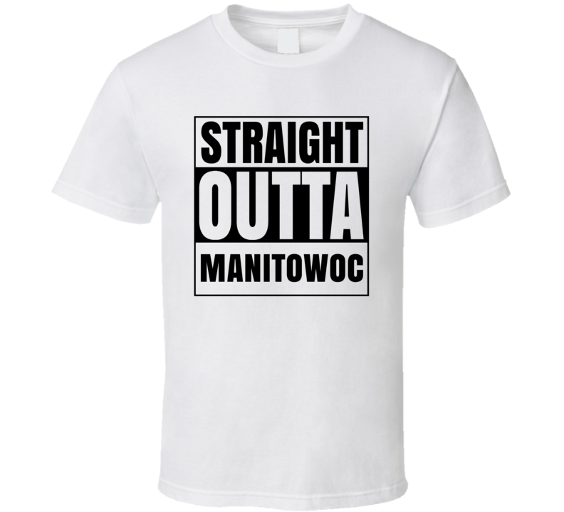 Straight Outta Manitowoc Wisconsin City Compton Parody T Shirt