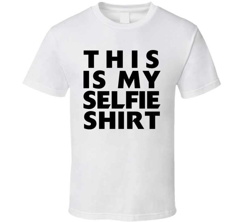 Funny This Is My Selfie Shirt T Shirt