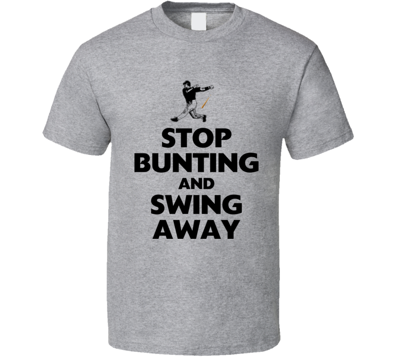 Funny Baseball Stop Bunting And Swing Away T Shirt