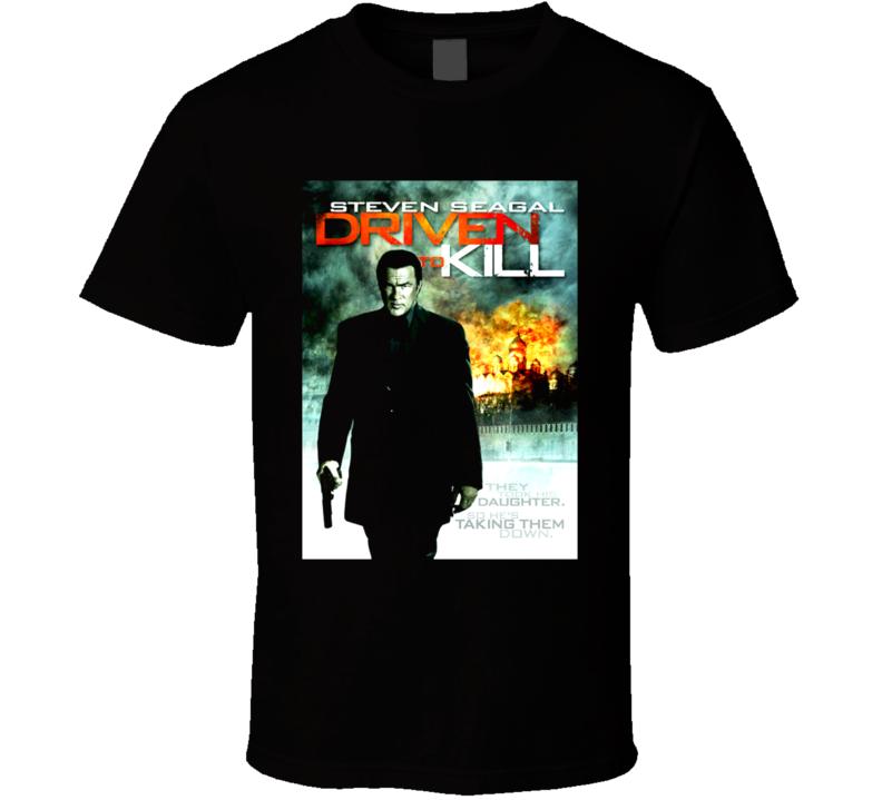 Driven To Kill Movie Steven Seagal T Shirt